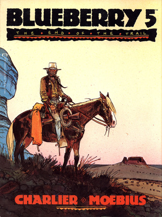 Blueberry: The End of the Trail by Jean-Michel Charlier, Mœbius