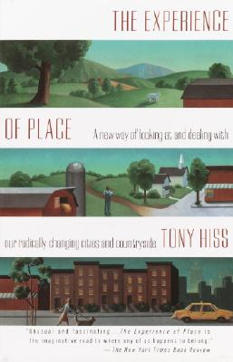 The Experience of Place: A New Way of Looking at and Dealing with Our Radically Changing Cities and Countryside by Tony Hiss