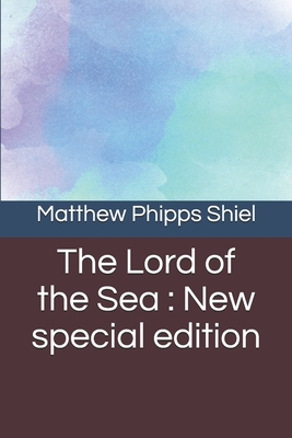 The Lord of the Sea: New special edition by Matthew Phipps Shiel