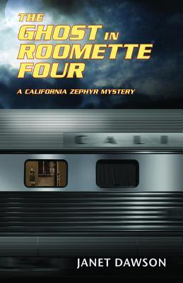 The Ghost in Roomette Four: A California Zephyr Mystery by Janet Dawson