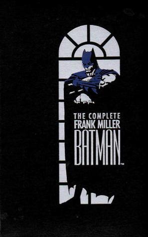The Complete Frank Miller Batman by Dennis O'Neil, Richard Bruning, Alan Moore, Frank Miller