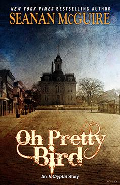 Oh Pretty Bird by Seanan McGuire