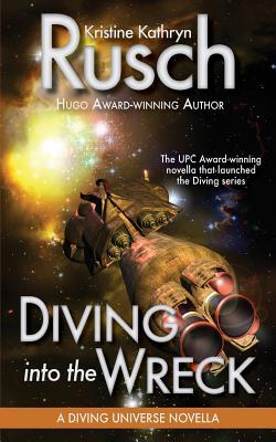 Diving into the Wreck: A Diving Universe Novella by Kristine Kathryn Rusch