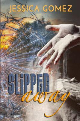 Slipped Away by Jessica Gomez