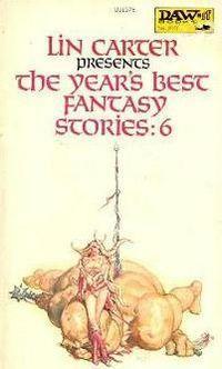 The Year's Best Fantasy Stories 6 by Lin Carter, Grail Undwin, Brian Lumley, Jayge Carr, John Brunner, Fritz Leiber, Tanith Lee, Roger Zelazny, Orson Scott Card, Paul H. Cook