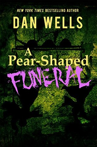 A Pear-Shaped Funeral: Being the Second memoir of Frederick Whithers as edited by Cecil G. Bagsworth III by Dan Wells