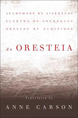 An Oresteia by Euripides, Aeschylus, Anne Carson, Sophocles