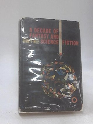 A Decade of Fantasy and Science Fiction by Robert P. Mills