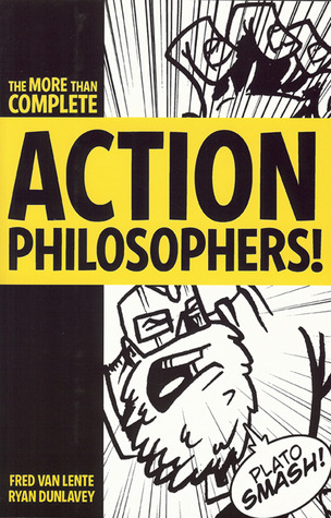 Action Philosophers!: the lives and thoughts of history's A-list brain trust by Ryan Dunlavey, Fred Van Lente