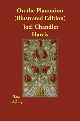 On the Plantation (Illustrated Edition) by Joel Chandler Harris