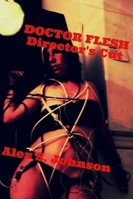 Doctor Flesh: Director's Cut by Alex S. Johnson