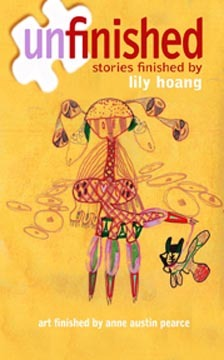 Unfinished: stories finished by Lily Hoang by Kate Bernheimer, Brian Evenson, Blake Butler, Debra Di Blasi, Beth Couture, Lily Hoang, Carol Guess, Justin Dobb