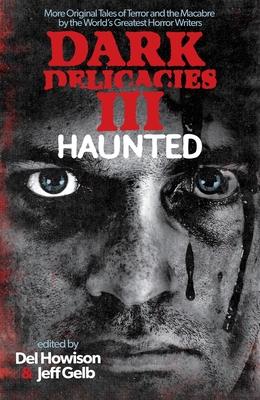 Dark Delicacies III: Haunted by del Howison