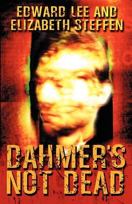 Dahmer's Not Dead by Edward Lee, Elizabeth Steffen