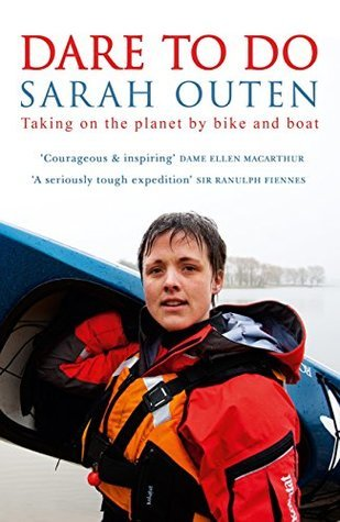 Dare to Do: Taking on the planet by bike and boat by Sarah Outen