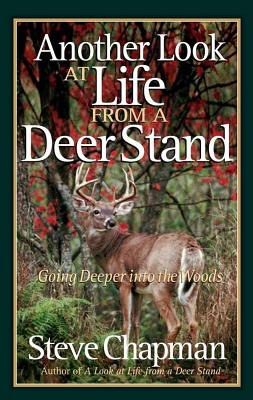 Another Look at Life from a Deer Stand: Going Deeper Into the Woods by Steve Chapman
