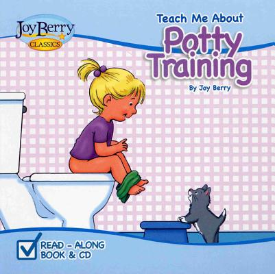 Teach Me about Potty Training [With CD (Audio)] by Joy Berry