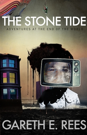 The Stone Tide: Adventures at the End of the World by Gareth E. Rees