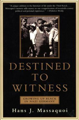 Destined to Witness: Growing Up Black in Nazi Germany by Hans J. Massaquoi