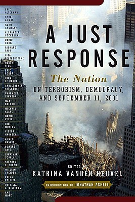 A Just Response: The Nation on Terrorism, Democracy, and September 11, 2001 by Katrina Vanden Heuvel, Christopher Hitchens, Noam Chomsky, Jonathan Schell