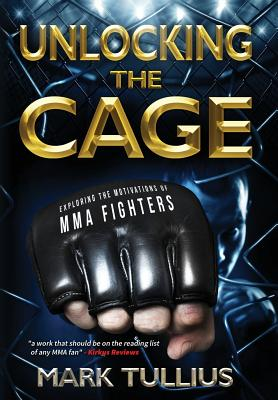 Unlocking the Cage: Exploring the Motivations of Mma Fighters by Mark Tullius