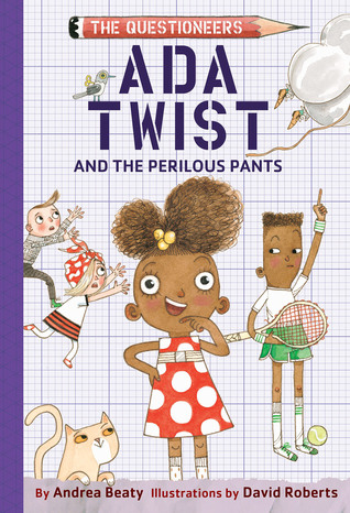 Ada Twist and the Perilous Pants by David Roberts, Andrea Beaty