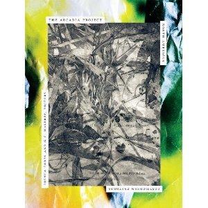 The Arcadia Project: North American Postmodern Pastoral by Joshua Corey, G.C. Waldrep III