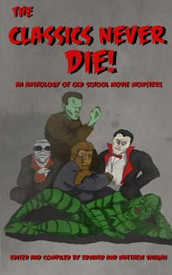 The Classics Never Die!: An Anthology of Old School Movie Monsters by Kevin Candela, Donald Armfield, Jodie Manning-Bares
