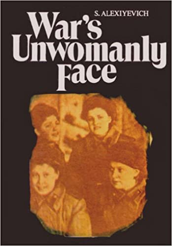 War's Unwomanly Face by Svetlana Alexievich