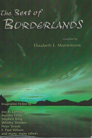 The Best Of Borderlands, Vols. 1-5: An Anthology Of Imaginative Fiction by F. Paul Wilson, Elizabeth E. Monteleone, John R. Platt, Ramsey Campbell, Bentley Little, Joe R. Lansdale, Stephen King, Whitley Strieber, Charles L. Grant, Thomas F. Monteleone