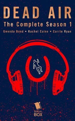 Dead Air: The Complete Season 1 by Gwenda Bond, Rachel Caine, Carrie Ryan