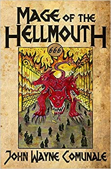 Mage of the Hellmouth by John Wayne Comunale