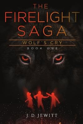 Firelight Saga: Wolf's Cry by J. D. Jewitt