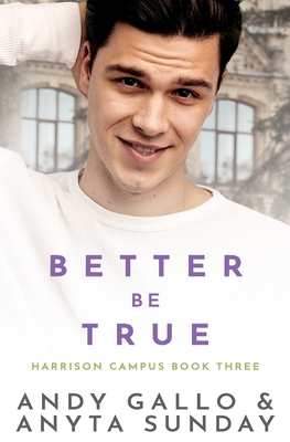 Better Be True: Harrison Campus #3 by Anyta Sunday, Andy Gallo