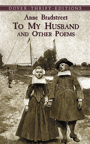 To My Husband and Other Poems by Robert Hutchinson, Anne Bradstreet