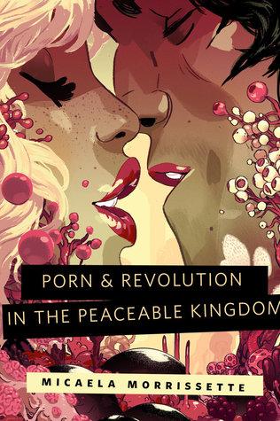 Porn & Revolution in the Peaceable Kingdom by Micaela Morrissette