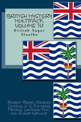 British Mystery Multipack Volume 10: British Super Sleuths by Robert Barr, J. S. Fletcher, Melville Davisson Post