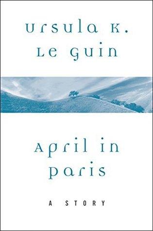 April in Paris by Ursula K. Le Guin