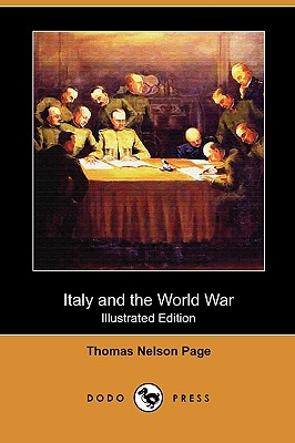 Italy and the World War (Illustrated Edition) (Dodo Press) by Thomas Nelson Page