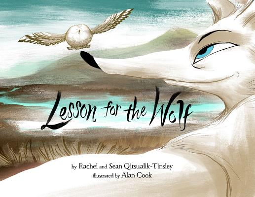 Lesson for the Wolf by Sean Qitsualik-Tinsley, Rachel Qitsualik-Tinsley