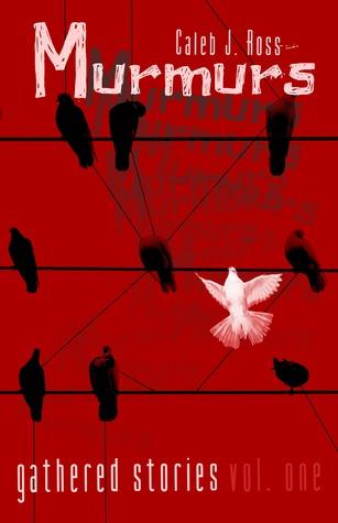 Murmurs: Gathered Stories Vol. One by Caleb J. Ross