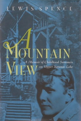 A Mountain View: Childhood Summers on Upper Saranac Lake by Lewis Spence