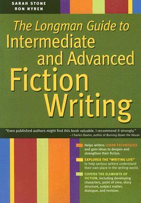 The Longman Guide To Intermediate And Advanced Fiction Writing (Longman Writer's Guide Reference Series) by Sarah Stone