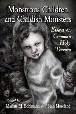 Monstrous Children and Childish Monsters: Essays on Cinema's Holy Terrors by