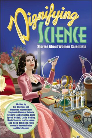 Dignifying Science: Stories about Women Scientists by Donna Barr, Carla Speed McNeil, Mary Fleener, Jim Ottaviani, Ramona Fradon