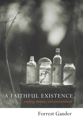 A Faithful Existence: Reading, Memory, and Transcendence by Forrest Gander