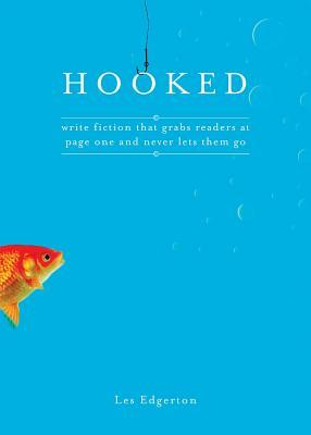 Hooked: Write Fiction That Grabs Readers at Page One & Never Lets Them Go by Les Edgerton