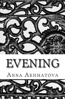 Evening: Poetry of Anna Akhmatova by Anna Akhmatova