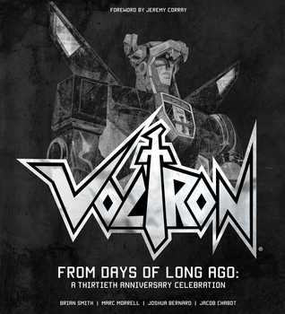 Voltron: From Days of Long Ago: A Thirtieth Anniversary Celebration by Jacob Chabot, Marc Morrell, Joshua Bernard, Brian Smith