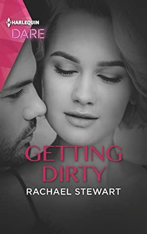 Getting Dirty: A Scorching Hot Romance by Rachael Stewart